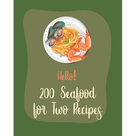 Seafood for Two Recipes: Hello! 200 Seafood for Two Recipes: Best Seafood for Two Cookbook Ever For Beginners [Book 1] (Paperback)