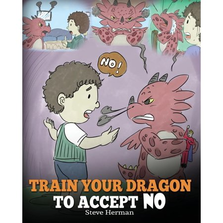 Train Your Dragon to Accept No : Teach Your Dragon to Accept 'no' for an Answer. a Cute Children Story to Teach Kids about Disagreement, Emotions and Anger Management - The Cute Kid Promo Code
