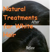Natural Treatments for White Hair - eBook