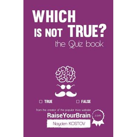Which Is Not True? - The Quiz Book : From the Creator of the Popular Website - The Best Wholesale Websites