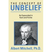 The Concept of Unbelief : As Expounded in Kant and Fichte