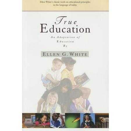 True Education : Adaptation of Education by Ellen G.