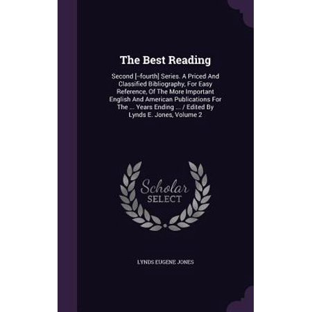 The Best Reading : Second [--Fourth] Series. a Priced and Classified Bibliography, for Easy Reference, of the More Important English and American Publications for the ... Years Ending ... / Edited by Lynds E. Jones, Volume 2 (The End Of America Series)