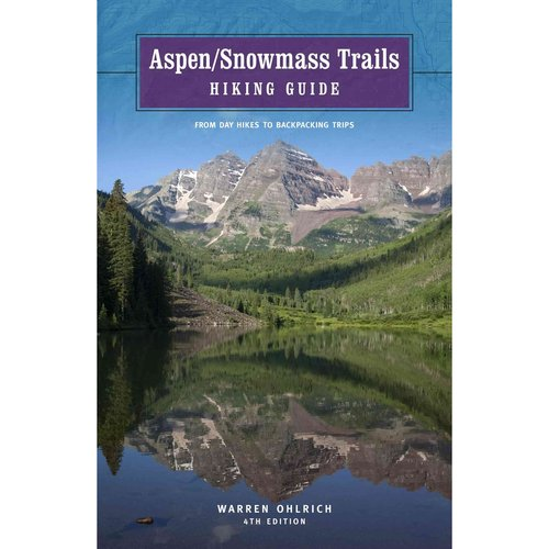 Aspen/Snowmass Trails Hiking Guide: From Day Hikes to Backpacking Trips