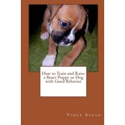 How to Train and Raise a Boxer Puppy or Dog with Good Behavior (Paperback)