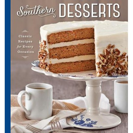 Southern Desserts : Classic Recipes for Every Occasion
