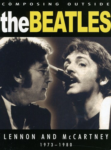 Beatles Composing Outside The Beatles: Lennon and McCartney 1973-80 by