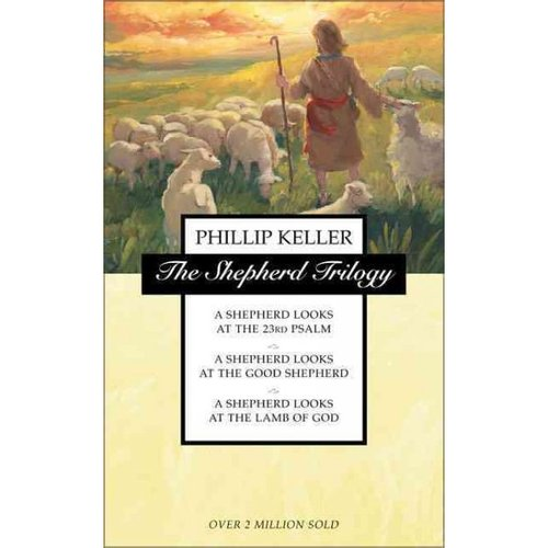 The Shepherd Trilogy: A Shepherd Looks at the 23rd Psalm / A Shepherd Looks at the Good Shepherd / A Shepherd Looks at the Lamb of God