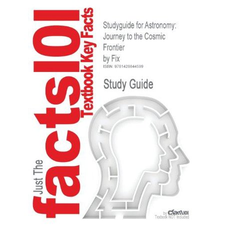 Studyguide For Astronomy  Journey To The Cosmic Frontier By Fix  Isbn 9780077210885