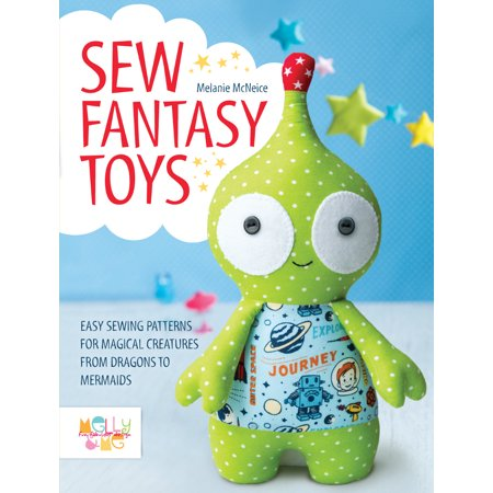 Sew Fantasy Toys : 10 Sewing Patterns for Magical Creatures from ...