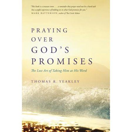 Praying over God's Promises : The Lost Art of Taking Him at His