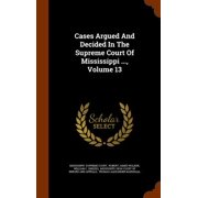 Cases Argued and Decided in the Supreme Court of Mississippi ..., Volume 13