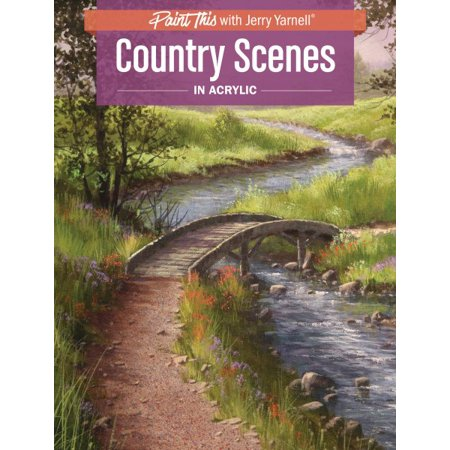 Country Scenes in Acrylic (Acrylic Landscape Painting Techniques By Jerry Yarnell)