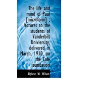 The Life and Mind of Paul [Microform]; Lectures to the Students of Vanderbilt Univiersity, Delivere