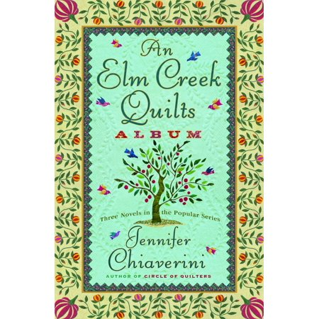 An Elm Creek Quilts Album  Three Novels In The Popular Series
