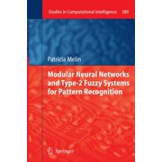 Studies in Computational Intelligence: Modular Neural Networks and Type-2 Fuzzy Systems for Pattern Recognition (Paperback)