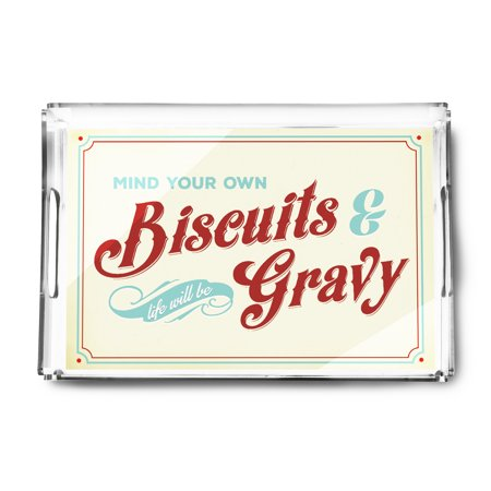 Biscuit Acrylic - Mind Your Own Biscuits and Life Will Be Gravy - Lantern Press Artwork (Acrylic Serving Tray)