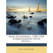 Irish Economics, 1700-1783 : A Bibliography with Notes...
