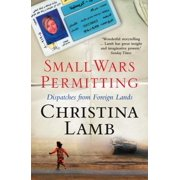 Small Wars Permitting : Dispatches from Foreign Lands. Christina Lamb