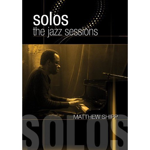 Matthew Shipp: Solos - The Jazz Sessions (Widescreen)
