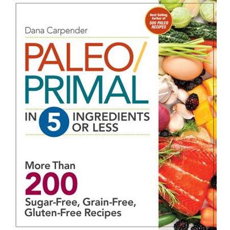 Paleo/Primal in 5 Ingredients or Less : More Than 200 Sugar-Free, Grain-Free, Gluten-Free Recipe - Ingredients In Smarties