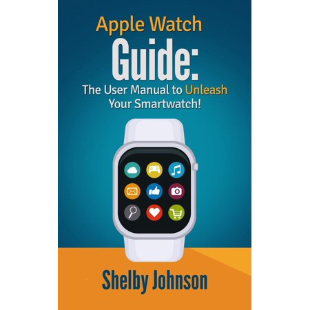Apple Watch Guide: The User Manual to Unleash Your Smartwatch! - eBook