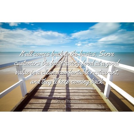 Dave Thomas - Famous Quotes Laminated POSTER PRINT 24x20 - It all comes back to the basics. Serve customers the best-tasting food at a good value in a clean, comfortable restaurant, and they'll (Famous Dave's Best Dish)