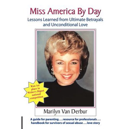 Miss America by Day : Lessons Learned from Ultimate Betrayals and Unconditional (Lessons To Be Learned From The Holocaust)
