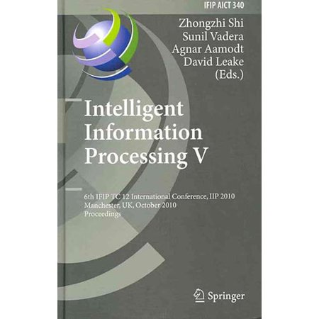 Intelligent Information Processing V  6Th Ifip Tc 12 International Conference  Iip 2010  Manchester  Uk  October 13 16  2010  Proceedings