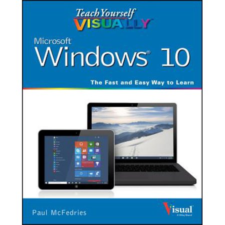 Teach Yourself Visually Windows 10 : The Fast and Easy Way to Learn ()