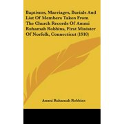 Baptisms, Marriages, Burials and List of Members Taken from the Church Records of Ammi Ruhamah Robbins, First Minister of Norfolk, Connecticut (1910)
