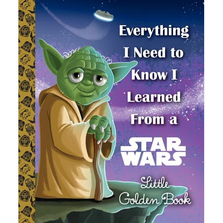 Everything I Need to Know I Learned From a Star Wars Little Golden Book (Star (Father Comes Home From The Wars Review)