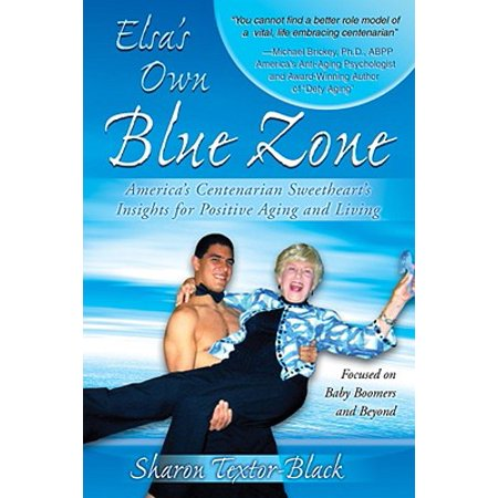 Elsa's Own Blue Zone : America's Centenarian Sweetheart's Insights for Positive Aging and Living Blue Water Adjustable Height Positive