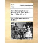 Collection Complete Des Uvres de M. de Crbillon, Fils. ... Volume 5 of 14