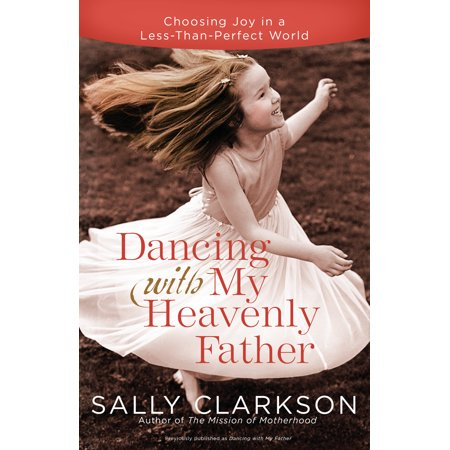 Dancing with My Heavenly Father : Choosing Joy in a Less-Than-Perfect World Blending biblical insights with stories that reflect women's deepest longings, Clarkson reveals how anyone can daily live in beauty and grace, joy and peace.