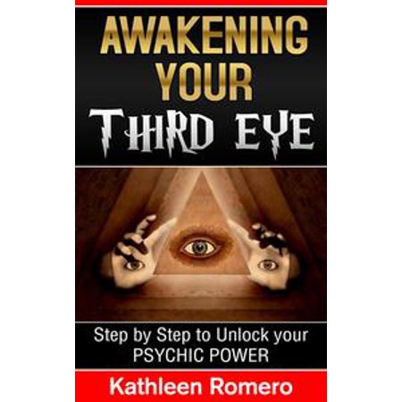 Awakening Your Third Eye: Step by Step to Unlock your Psychic Power - eBook