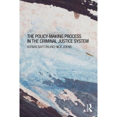The Policy Making Process in the Criminal Justice System -