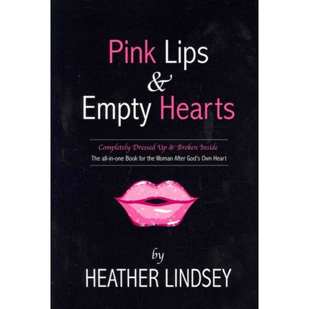 Pink Lips & Empty Hearts: Completely Dressed Up and Broken Inside: the All-in-one Book for the Woman After God's Own Heart