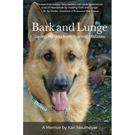 Bark and Lunge : Saving My Dog from Training Mistakes