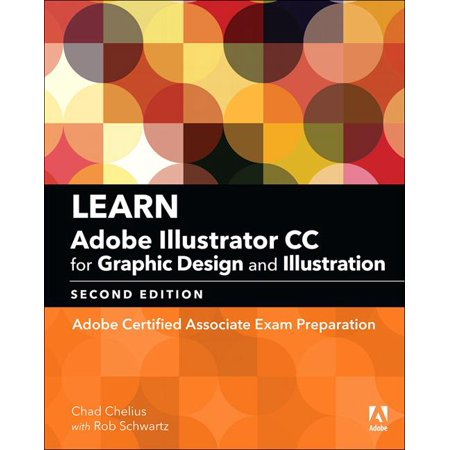 Learn Adobe Illustrator CC for Graphic Design and Illustration (2018 Release) : Adobe Certified Associate Exam