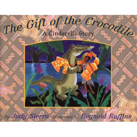 The Gift of the Crocodile : A Cinderella Story (Cinderella Gifts)