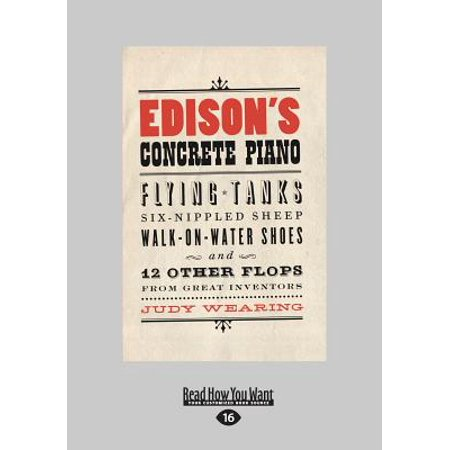Edison's Concrete Piano : Flying Tanks, Six-Nippled Sheep, Walk-On-Water Shoes, and 12 Other Flops from Great Inventors (Large Print