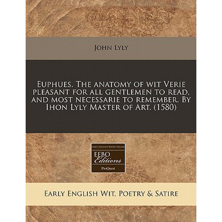 Euphues The Anatomy Of Wit Verie Pleasant For All Gentlemen To Read