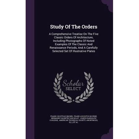 Comprehensive Set - Study of the Orders : A Comprehensive Treatise on the Five Classic Orders of Architecture, Including Photographs of Noted Examples of the Classic and Renaissance Periods, and a Carefully Selected Set of Illustrative Plates