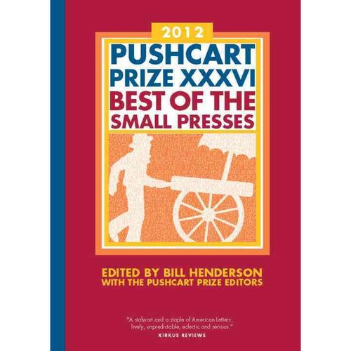 Pushcart Prize XXXVI: Best of the Small Presses 2012