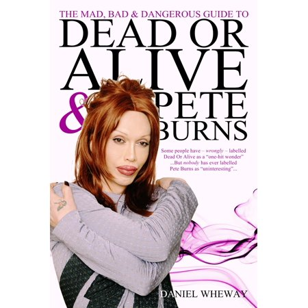 The Mad, Bad and Dangerous Guide to Dead Or Alive and Pete Burns -