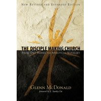 The Disciple Making Church : From Dry Bones to Spiritual Vitality