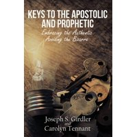 Keys to the Apostolic and Prophetic: Embracing the Authentic-Avoiding the Bizarre (Paperback)