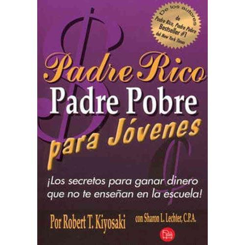 Padre Rico Padre Pobre Para Jovenes: Los Secretos Para Ganar Dinero Que No Te Ensenan en la Escuela! = Rich Dad Poor Dad for Teens