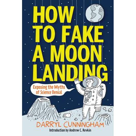 How to Fake a Moon Landing : Exposing the Myths of Science